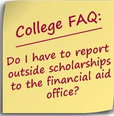 Note asking Do I have to report outside scholarships to the financial aid office?