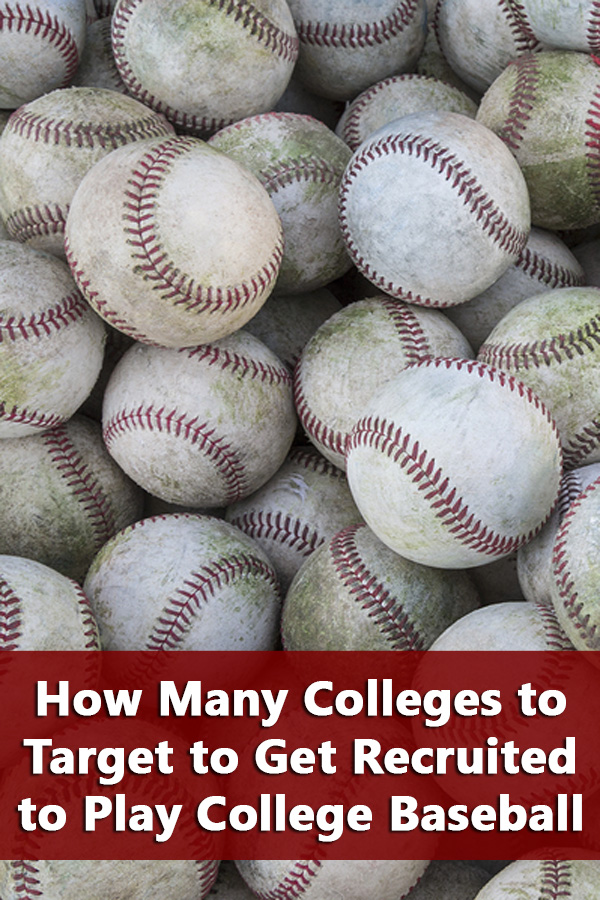 Explains why you need to target 50 colleges to get recruited to play baseball at the college level.