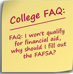 Post it note FAQ: I won't qualify for financial aid, why should I fill out the FAFSA?